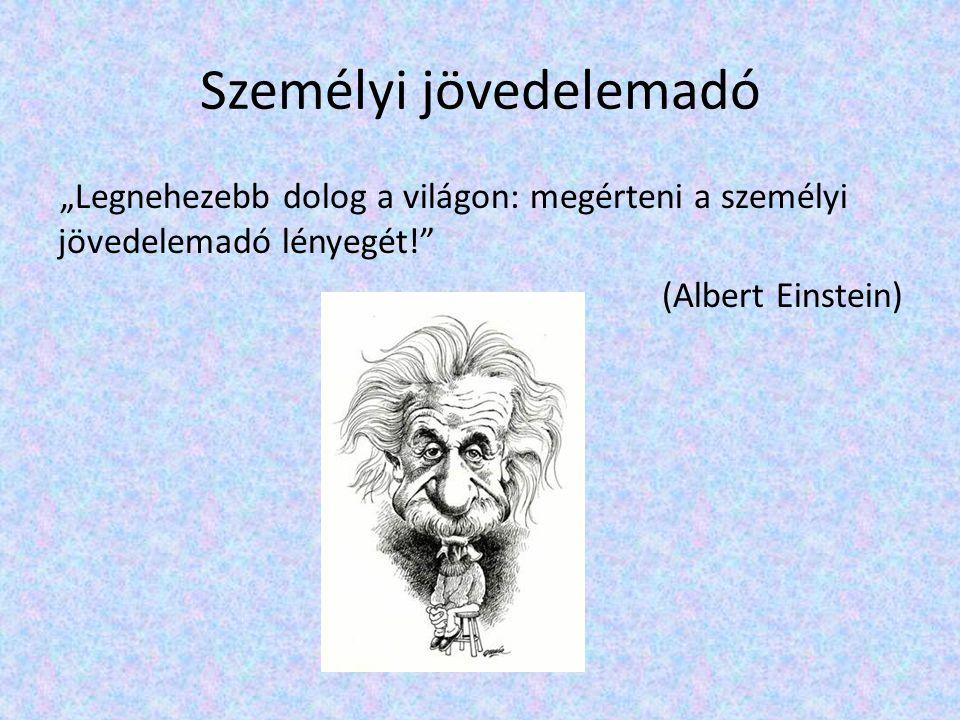 """""""Legnehezebb dolog a világon: megérteni a személyi jövedelemadó lényegét! (Albert Einstein)"""