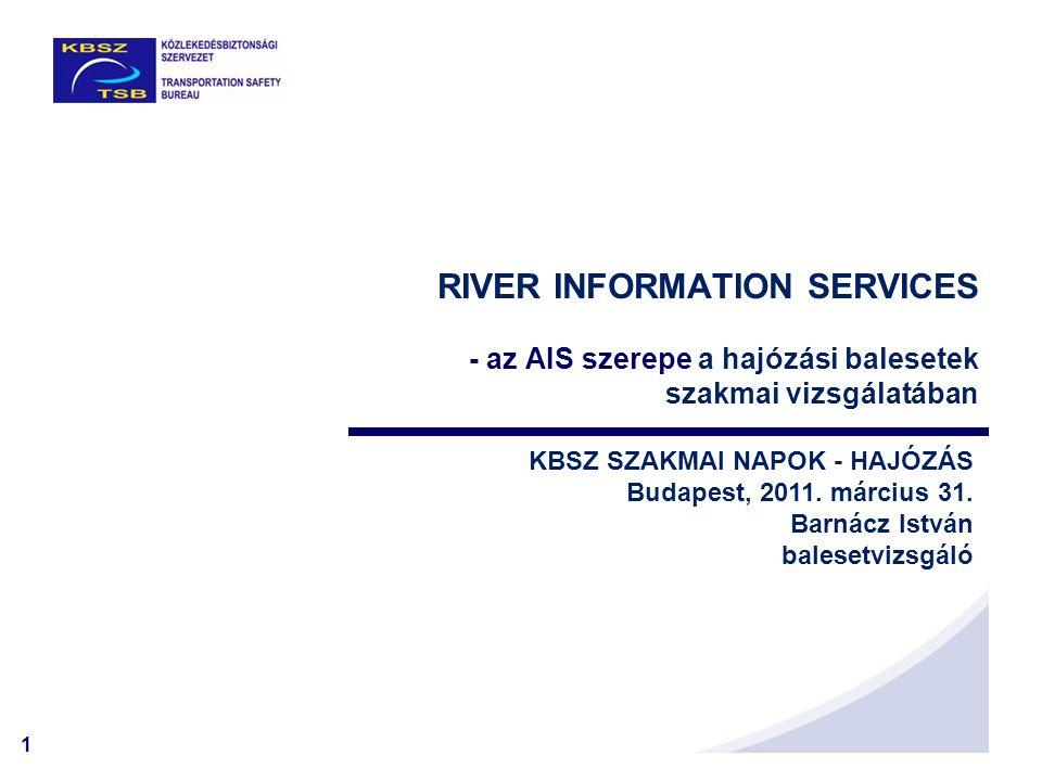 1 RIVER INFORMATION SERVICES - az AIS szerepe a hajózási balesetek szakmai vizsgálatában KBSZ SZAKMAI NAPOK - HAJÓZÁS Budapest, 2011. március 31. Barn