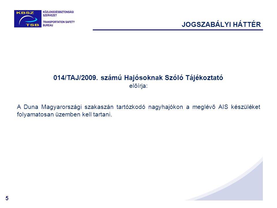 5 014/TAJ/2009. számú Hajósoknak Szóló Tájékoztató előírja: A Duna Magyarországi szakaszán tartózkodó nagyhajókon a meglévő AIS készüléket folyamatosa