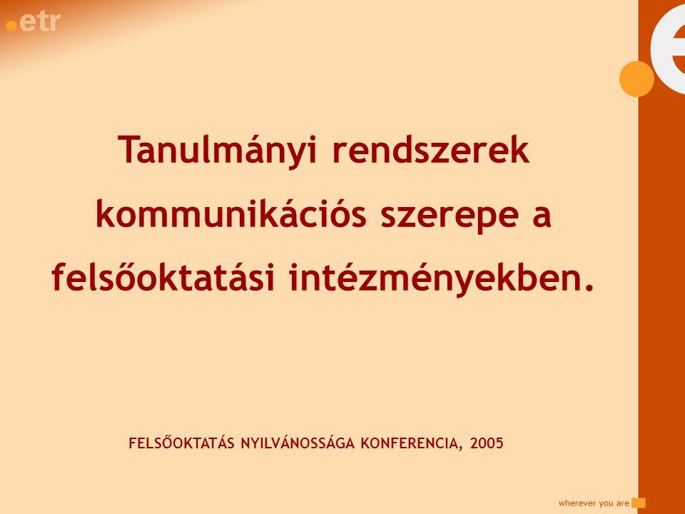 Tanulmányi rendszerek kommunikációs szerepe a felsőoktatási intézményekben. FELSŐOKTATÁS NYILVÁNOSSÁGA KONFERENCIA, 2005
