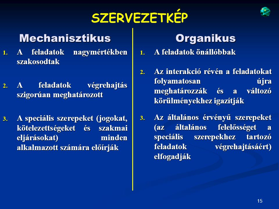 16 Mechanisztikus 4.Az irányítás, a kommunikáció és a hatáskör hierarchikus 5.