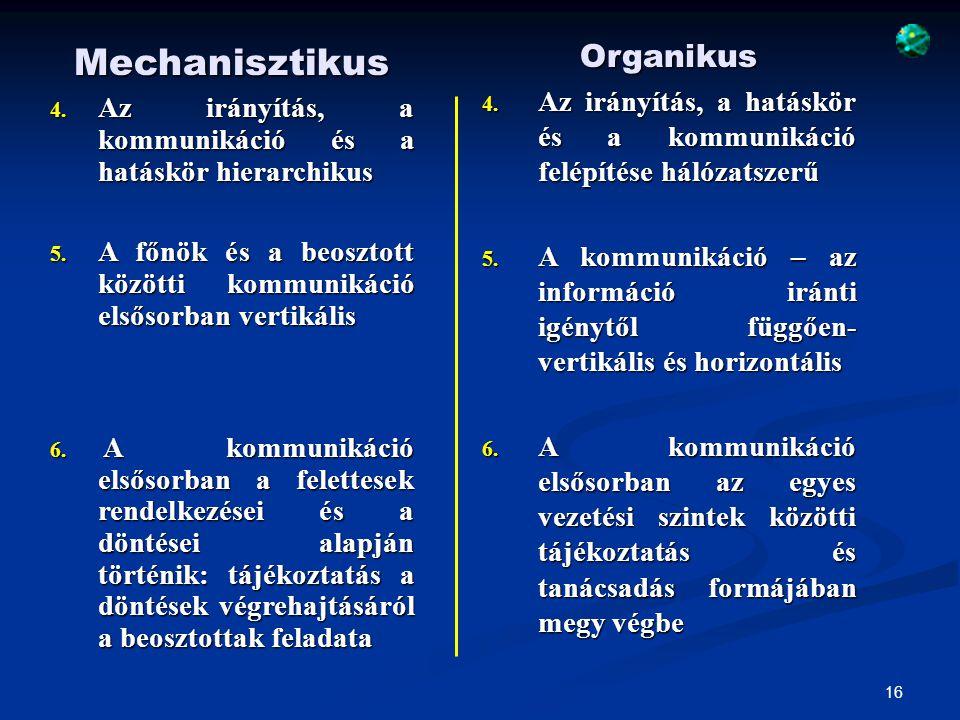 17 A szervezettervezésre ható kontingencia tényezők 1. Környezet 2. Méret 3. Technológia