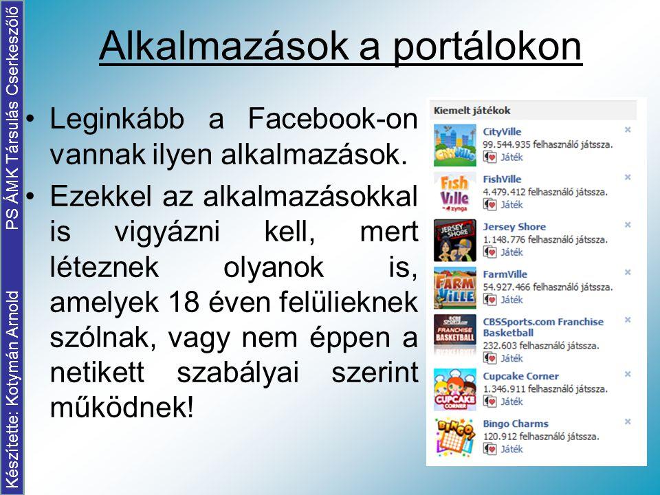 Leginkább a Facebook-on vannak ilyen alkalmazások. Ezekkel az alkalmazásokkal is vigyázni kell, mert léteznek olyanok is, amelyek 18 éven felülieknek
