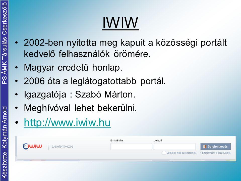 IWIW 2002-ben nyitotta meg kapuit a közösségi portált kedvelő felhasználók örömére. Magyar eredetű honlap. 2006 óta a leglátogatottabb portál. Igazgat