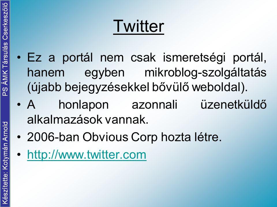 Twitter Ez a portál nem csak ismeretségi portál, hanem egyben mikroblog-szolgáltatás (újabb bejegyzésekkel bővülő weboldal). A honlapon azonnali üzene