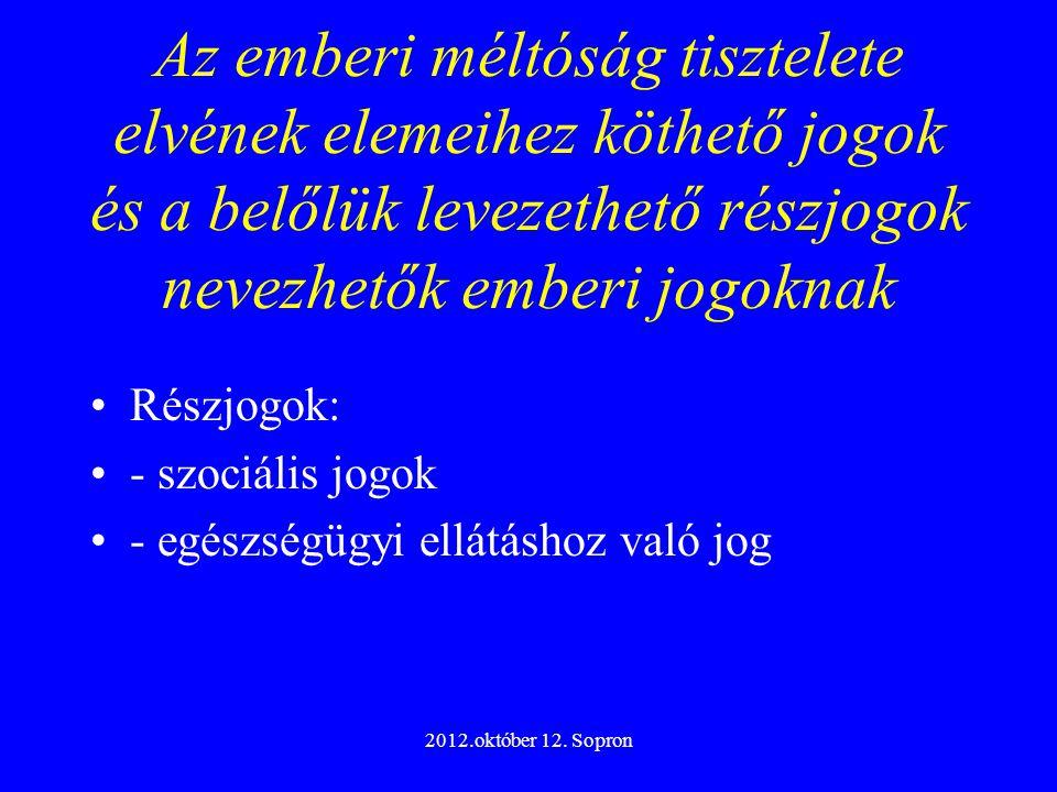 2012.október 12. Sopron Az emberi méltóság tisztelete elvének elemeihez köthető jogok és a belőlük levezethető részjogok nevezhetők emberi jogoknak Ré