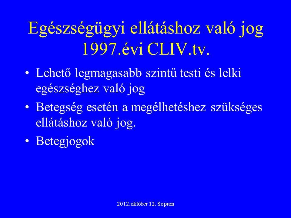 2012.október 12. Sopron Egészségügyi ellátáshoz való jog 1997.évi CLIV.tv. Lehető legmagasabb szintű testi és lelki egészséghez való jog Betegség eset
