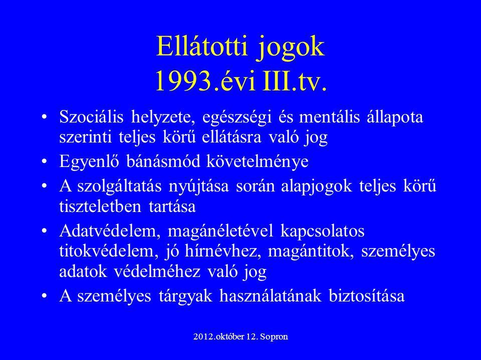 2012.október 12. Sopron Ellátotti jogok 1993.évi III.tv. Szociális helyzete, egészségi és mentális állapota szerinti teljes körű ellátásra való jog Eg