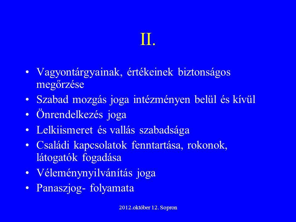 2012.október 12. Sopron II. Vagyontárgyainak, értékeinek biztonságos megőrzése Szabad mozgás joga intézményen belül és kívül Önrendelkezés joga Lelkii