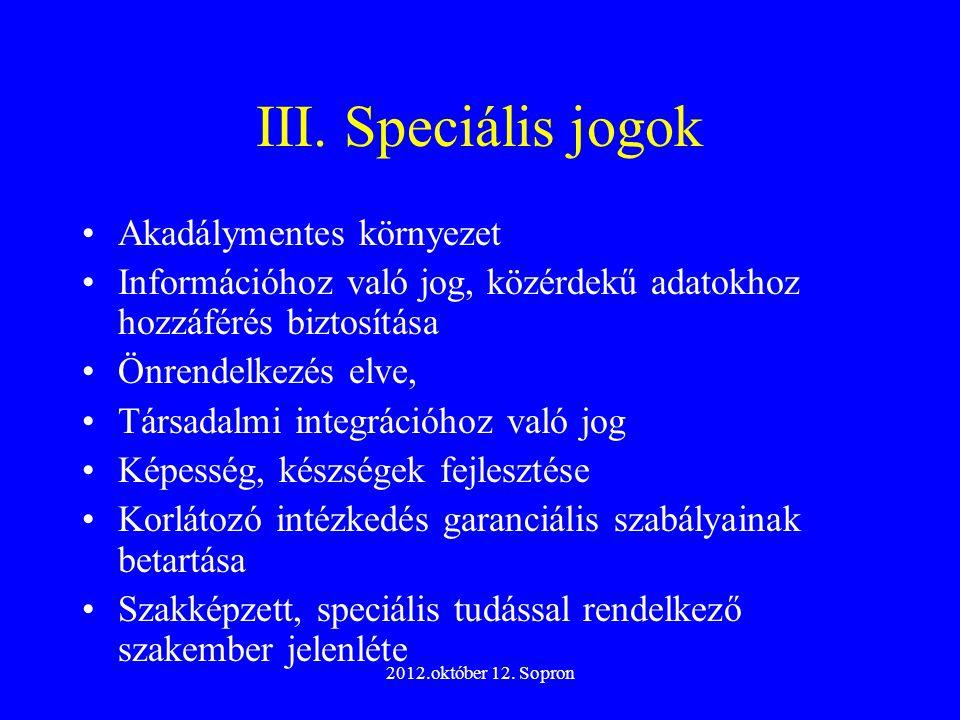 2012.október 12. Sopron III. Speciális jogok Akadálymentes környezet Információhoz való jog, közérdekű adatokhoz hozzáférés biztosítása Önrendelkezés