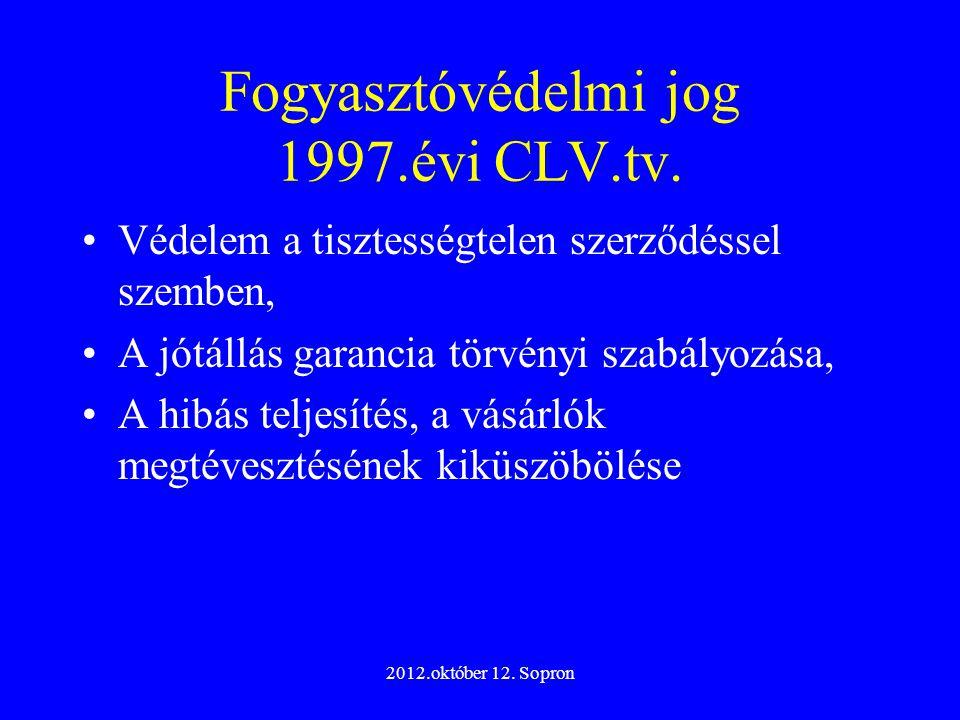 2012.október 12. Sopron Fogyasztóvédelmi jog 1997.évi CLV.tv. Védelem a tisztességtelen szerződéssel szemben, A jótállás garancia törvényi szabályozás