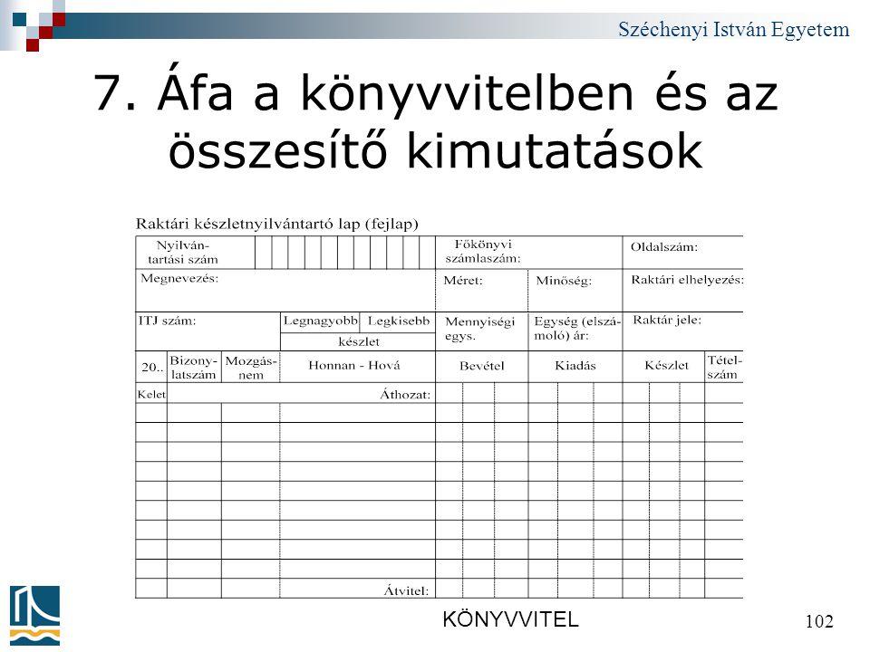 Széchenyi István Egyetem KÖNYVVITEL 102 7. Áfa a könyvvitelben és az összesítő kimutatások