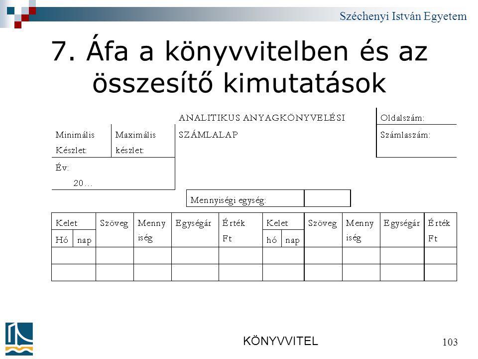 Széchenyi István Egyetem KÖNYVVITEL 103 7. Áfa a könyvvitelben és az összesítő kimutatások