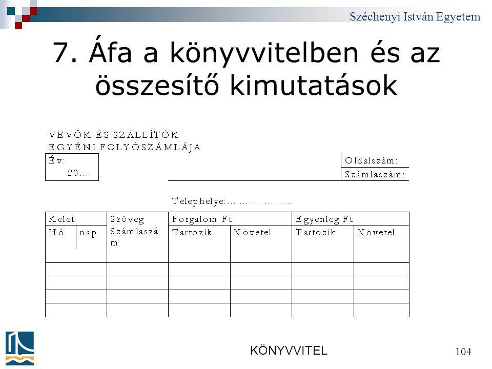 Széchenyi István Egyetem KÖNYVVITEL 104 7. Áfa a könyvvitelben és az összesítő kimutatások