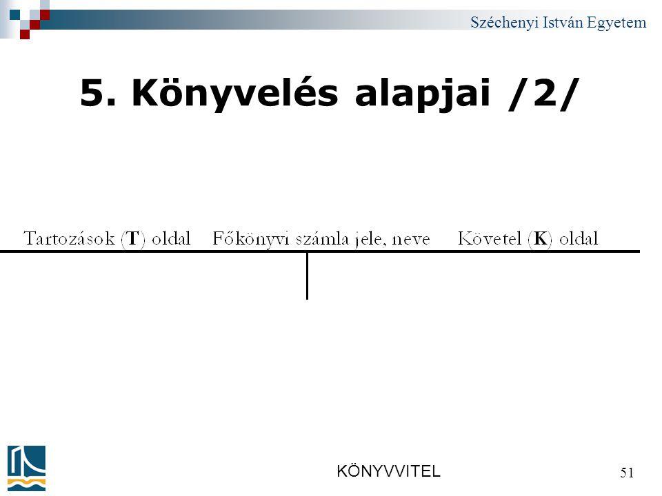 Széchenyi István Egyetem KÖNYVVITEL 51 5. Könyvelés alapjai /2/