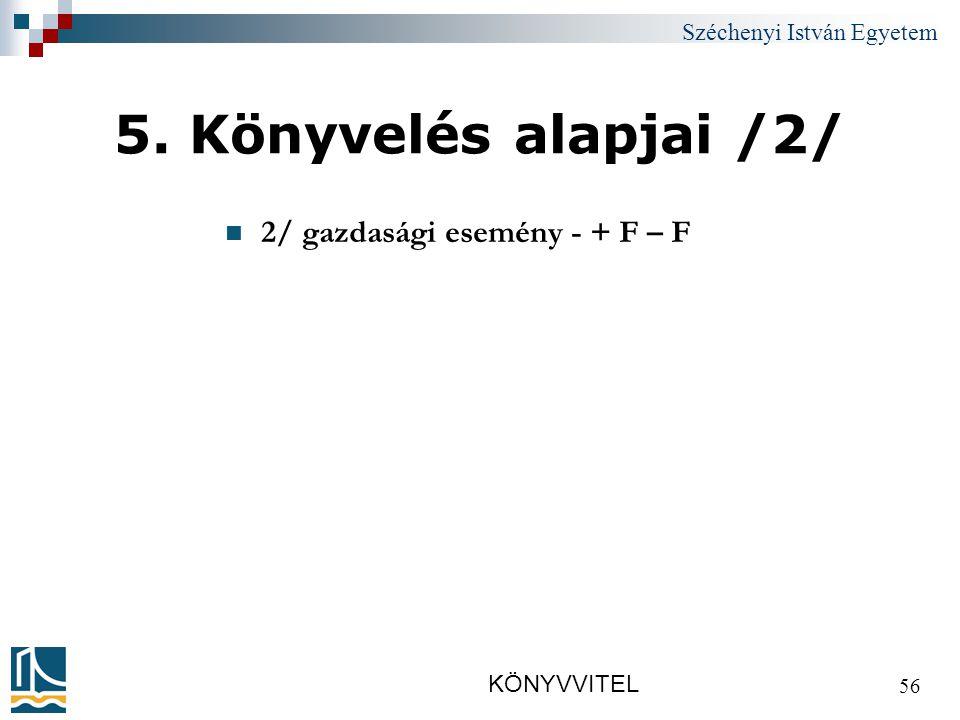 Széchenyi István Egyetem KÖNYVVITEL 56 5. Könyvelés alapjai /2/ 2/ gazdasági esemény - + F – F
