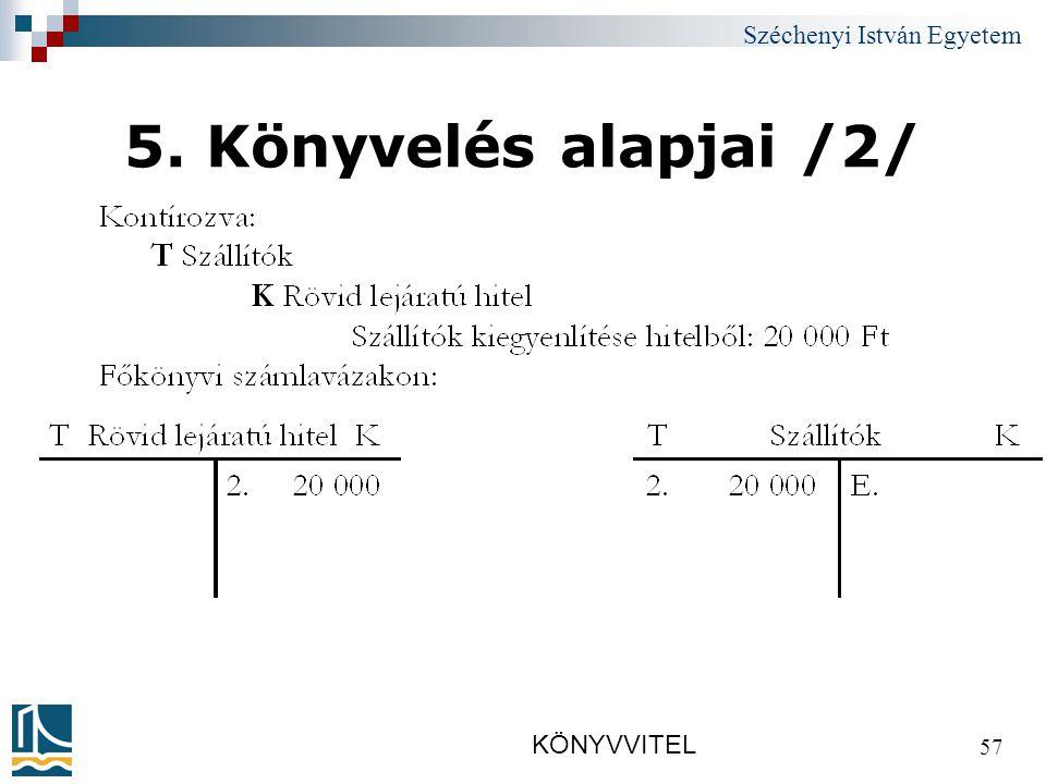 Széchenyi István Egyetem KÖNYVVITEL 57 5. Könyvelés alapjai /2/