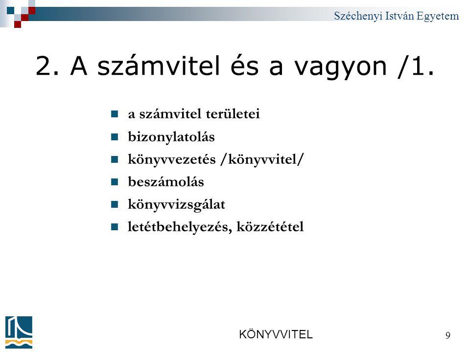 Széchenyi István Egyetem KÖNYVVITEL 9 2.A számvitel és a vagyon /1.
