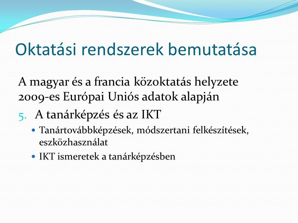 Oktatási rendszerek bemutatása A magyar és a francia közoktatás helyzete 2009-es Európai Uniós adatok alapján 5.