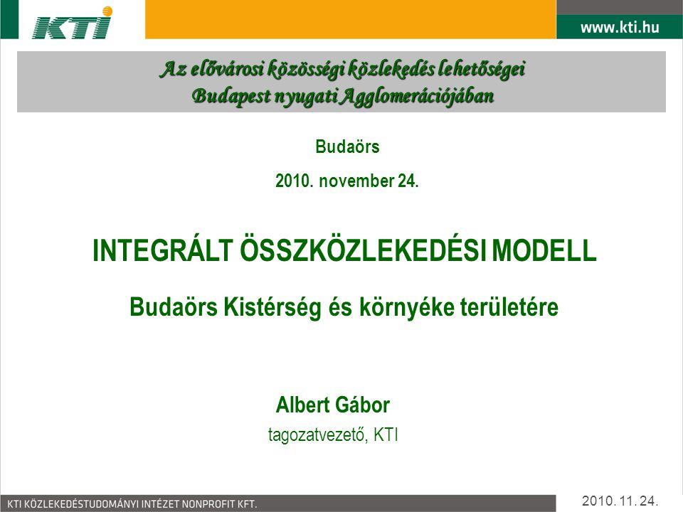 Az elővárosi közösségi közlekedés lehetőségei Budapest nyugati Agglomerációjában Albert Gábor tagozatvezető, KTI INTEGRÁLT ÖSSZKÖZLEKEDÉSI MODELL Budaörs Kistérség és környéke területére 2010.