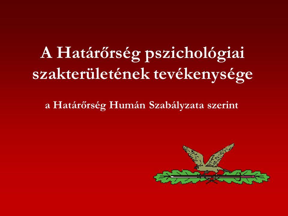 A Határőrség pszichológiai szakterületének tevékenysége a Határőrség Humán Szabályzata szerint
