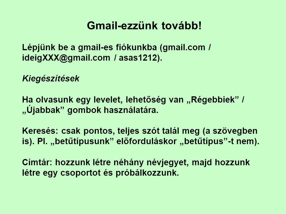 Gmail-ezzünk tovább! Lépjünk be a gmail-es fiókunkba (gmail.com / ideigXXX@gmail.com / asas1212). Kiegészítések Ha olvasunk egy levelet, lehetőség van