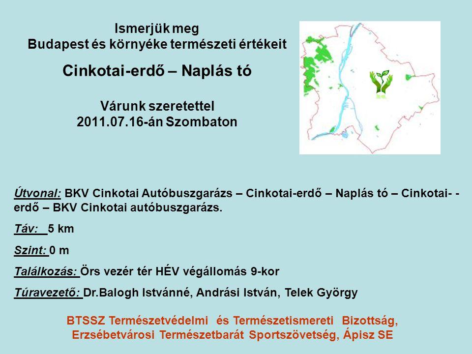 Ismerjük meg Budapest és környéke természeti értékeit Cinkotai-erdő – Naplás tó Várunk szeretettel 2011.07.16-án Szombaton Útvonal: BKV Cinkotai Autóbuszgarázs – Cinkotai-erdő – Naplás tó – Cinkotai- - erdő – BKV Cinkotai autóbuszgarázs.