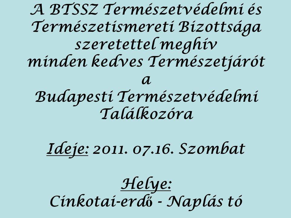 A BTSSZ Természetvédelmi és Természetismereti Bizottsága szeretettel meghív minden kedves Természetjárót a Budapesti Természetvédelmi Találkozóra Ideje: 2011.
