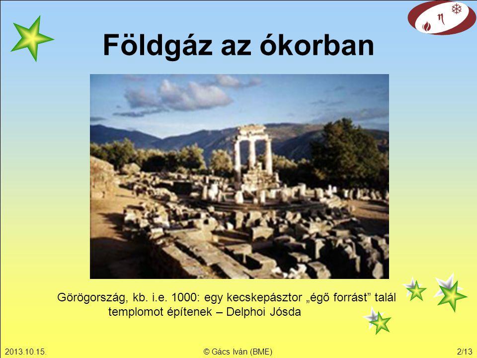 2013.10.15.© Gács Iván (BME)2/13 Földgáz az ókorban Görögország, kb.