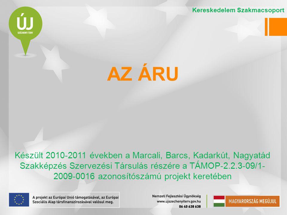 AZ ÁRU Készült 2010-2011 években a Marcali, Barcs, Kadarkút, Nagyatád Szakképzés Szervezési Társulás részére a TÁMOP-2.2.3-09/1- 2009-0016 azonosítósz