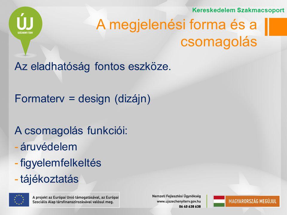 Az eladhatóság fontos eszköze. Formaterv = design (dizájn) A csomagolás funkciói: -áruvédelem -figyelemfelkeltés -tájékoztatás Kereskedelem Szakmacsop