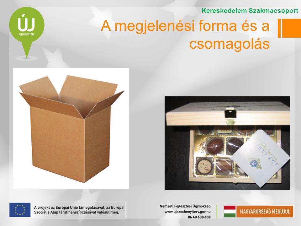 Kereskedelem Szakmacsoport A megjelenési forma és a csomagolás