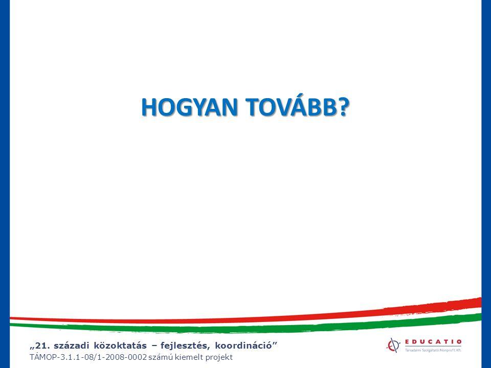 """""""21. századi közoktatás – fejlesztés, koordináció"""" TÁMOP-3.1.1-08/1-2008-0002 számú kiemelt projekt HOGYAN TOVÁBB?"""
