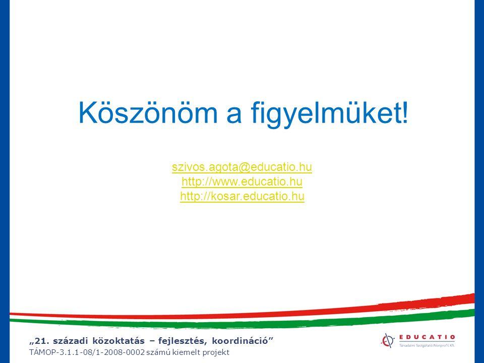 """""""21. századi közoktatás – fejlesztés, koordináció"""" TÁMOP-3.1.1-08/1-2008-0002 számú kiemelt projekt Köszönöm a figyelmüket! szivos.agota@educatio.hu h"""