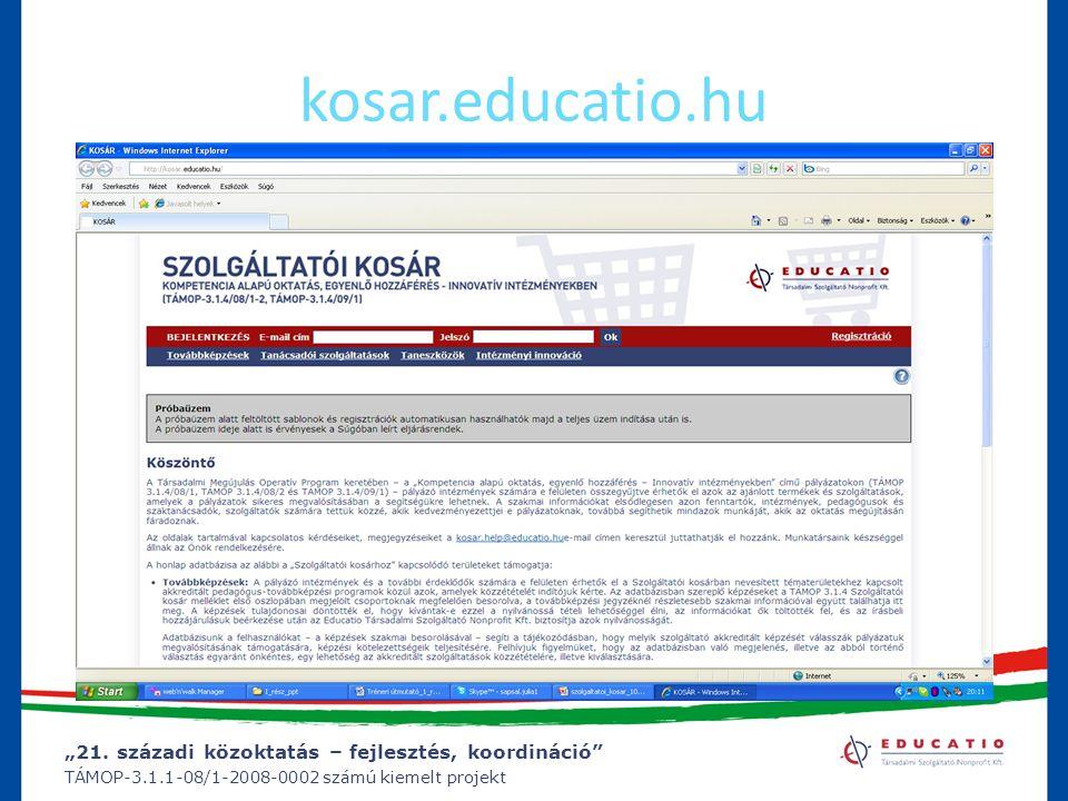 """""""21. századi közoktatás – fejlesztés, koordináció"""" TÁMOP-3.1.1-08/1-2008-0002 számú kiemelt projekt kosar.educatio.hu"""