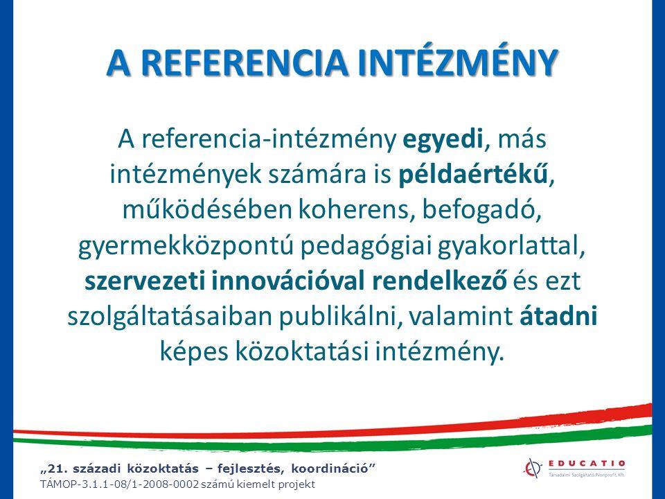 """""""21. századi közoktatás – fejlesztés, koordináció"""" TÁMOP-3.1.1-08/1-2008-0002 számú kiemelt projekt A REFERENCIA INTÉZMÉNY A referencia-intézmény egye"""