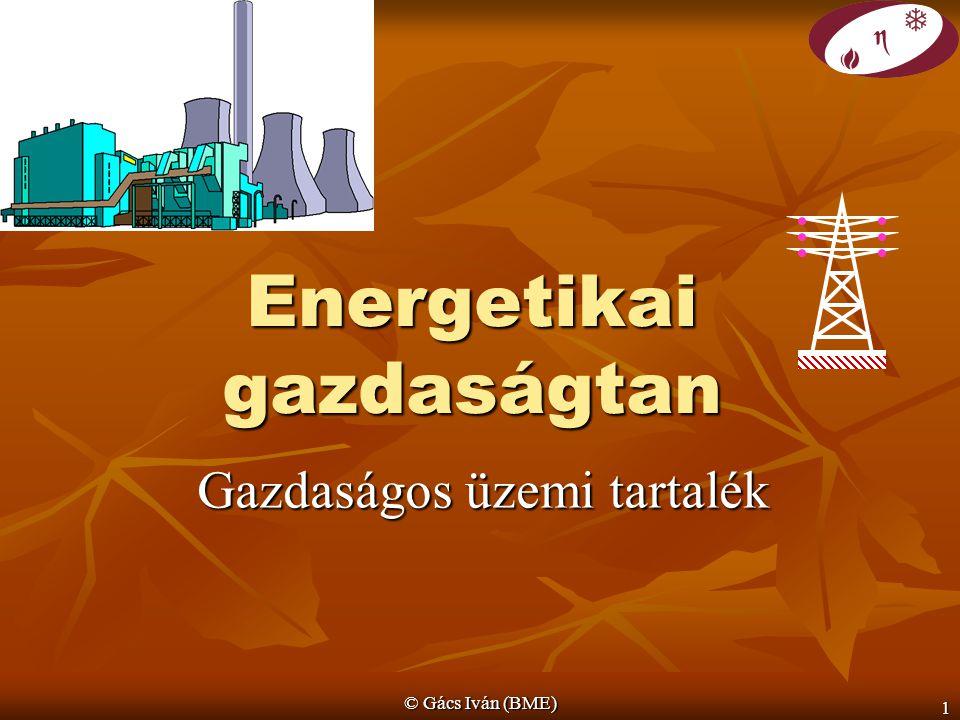 © Gács Iván (BME) 1 Energetikai gazdaságtan Gazdaságos üzemi tartalék