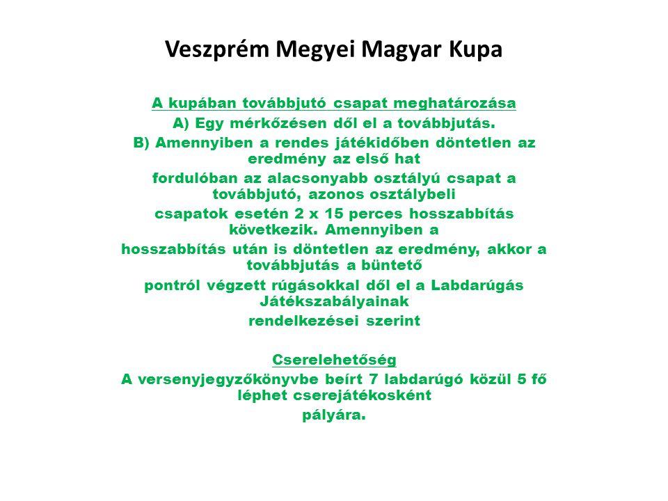 Veszprém Megyei Magyar Kupa A kupában továbbjutó csapat meghatározása A) Egy mérkőzésen dől el a továbbjutás. B) Amennyiben a rendes játékidőben dönte