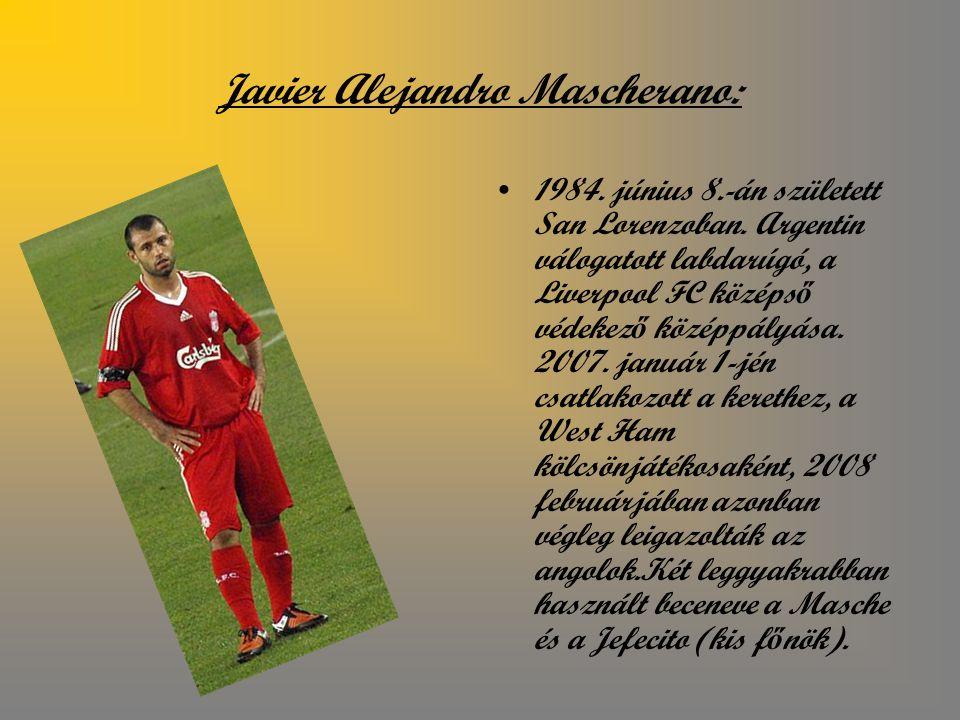 Javier Alejandro Mascherano: 1984.június 8.-án született San Lorenzoban.