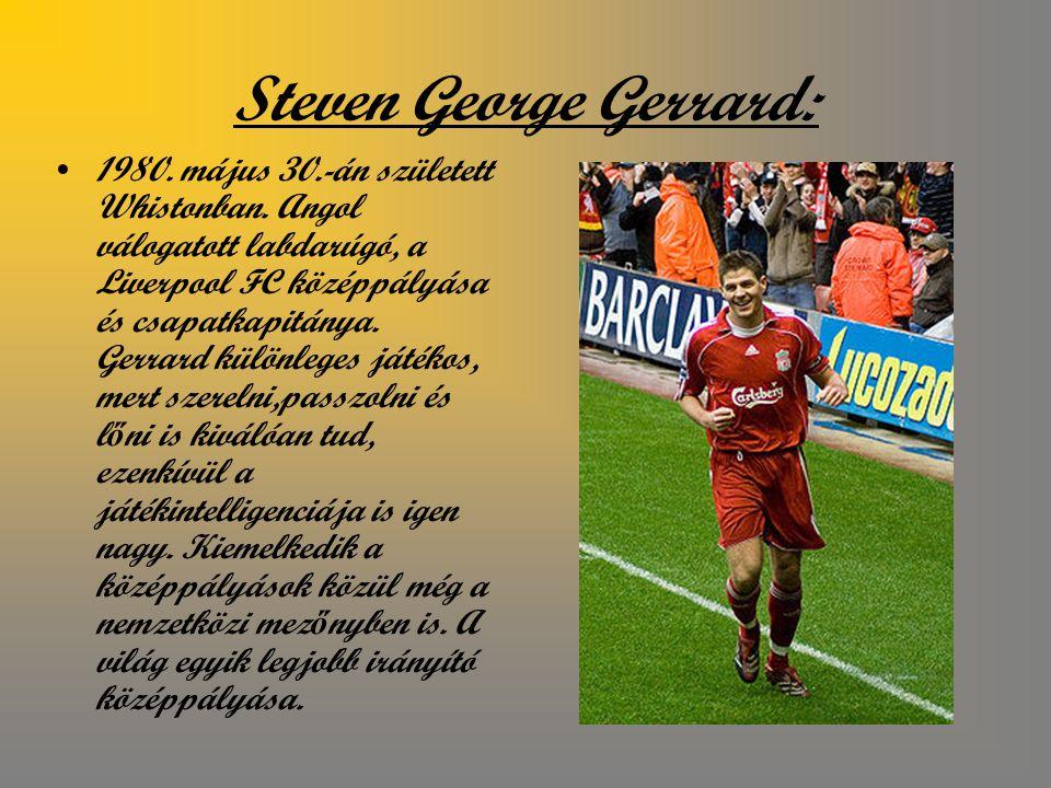 Steven George Gerrard: 1980.május 30.-án született Whistonban.