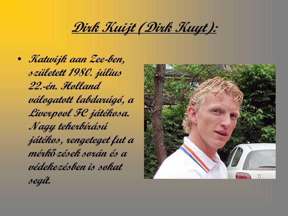 Dirk Kuijt (Dirk Kuyt): Katwijk aan Zee-ben, született 1980.