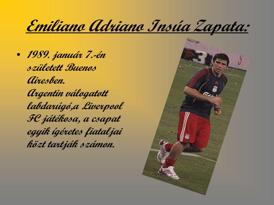 Emiliano Adriano Insúa Zapata: 1989.január 7.-én született Buenos Airesben.