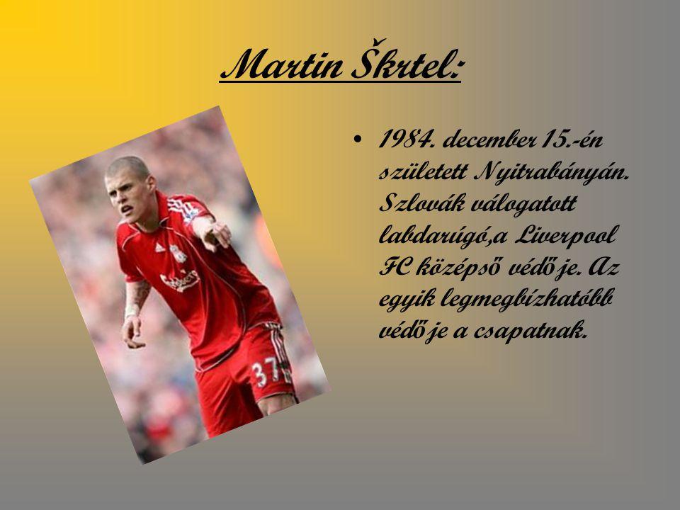 Martin Škrtel: 1984.december 15.-én született Nyitrabányán.