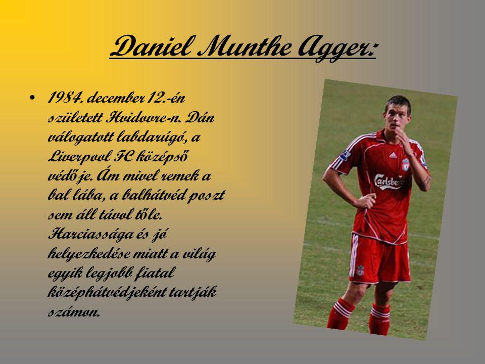Daniel Munthe Agger: 1984.december 12.-én született Hvidovre-n.