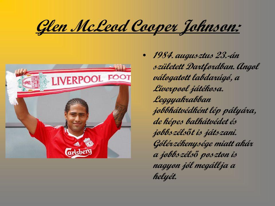 Glen McLeod Cooper Johnson: 1984.augusztus 23.-án született Dartfordban.
