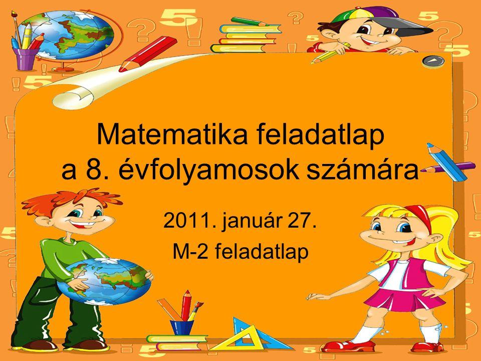 Matematika feladatlap a 8. évfolyamosok számára 2011. január 27. M-2 feladatlap