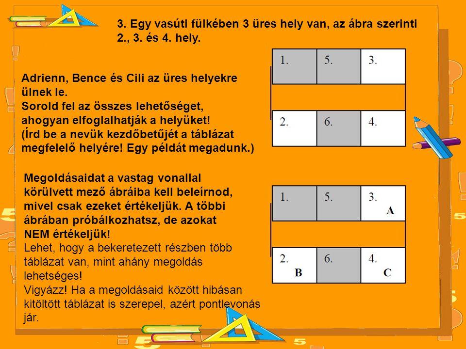 3. Egy vasúti fülkében 3 üres hely van, az ábra szerinti 2., 3. és 4. hely. Adrienn, Bence és Cili az üres helyekre ülnek le. Sorold fel az összes leh