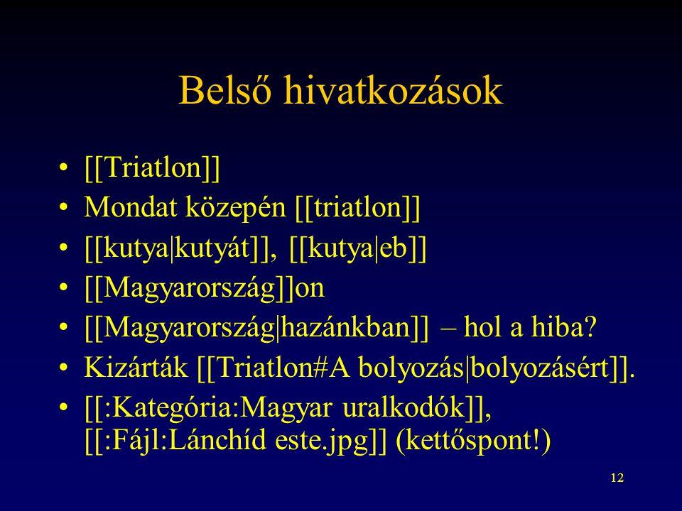 12 Belső hivatkozások [[Triatlon]] Mondat közepén [[triatlon]] [[kutya|kutyát]], [[kutya|eb]] [[Magyarország]]on [[Magyarország|hazánkban]] – hol a hiba.