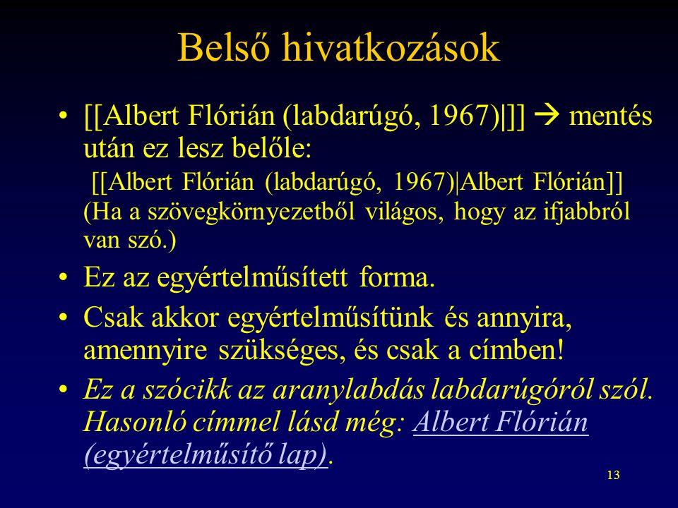 13 Belső hivatkozások [[Albert Flórián (labdarúgó, 1967)|]]  mentés után ez lesz belőle: [[Albert Flórián (labdarúgó, 1967)|Albert Flórián]] (Ha a szövegkörnyezetből világos, hogy az ifjabbról van szó.) Ez az egyértelműsített forma.