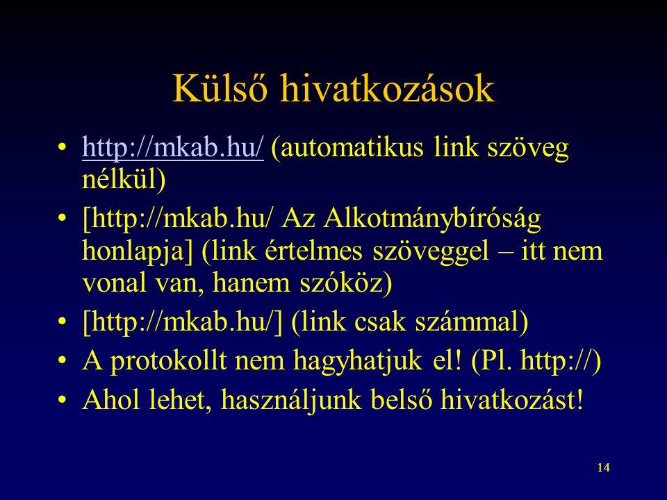 14 Külső hivatkozások http://mkab.hu/ (automatikus link szöveg nélkül)http://mkab.hu/ [http://mkab.hu/ Az Alkotmánybíróság honlapja] (link értelmes sz